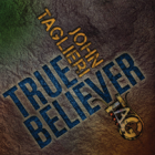 True Believer by John Taglieri